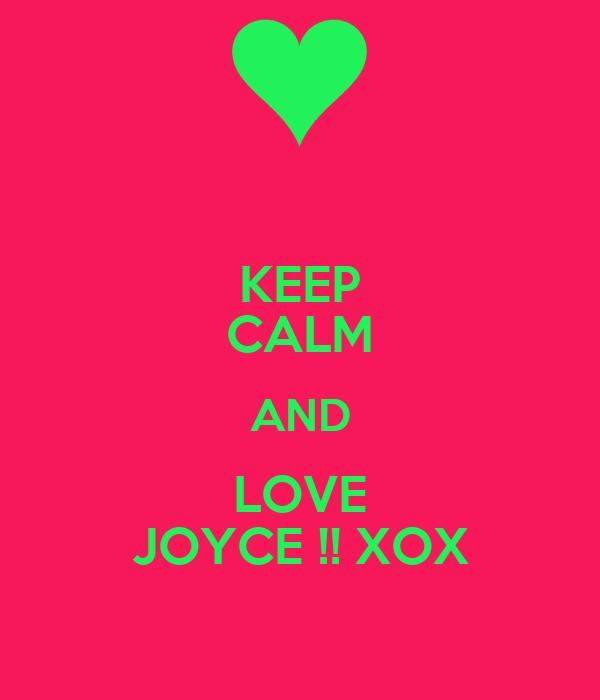 KEEP CALM AND LOVE JOYCE !! XOX