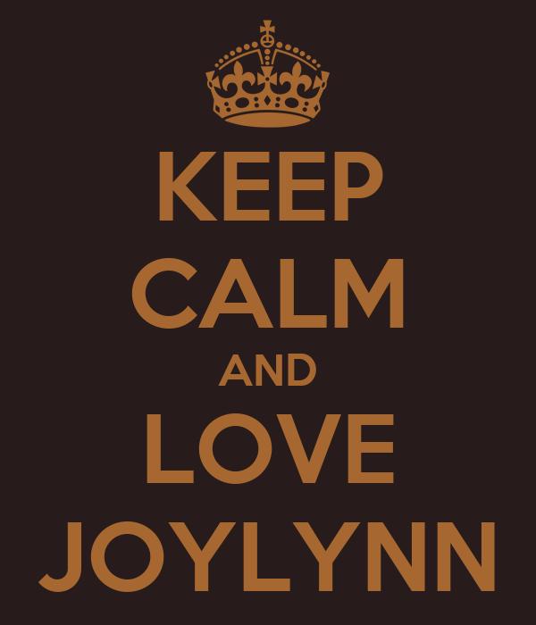 KEEP CALM AND LOVE JOYLYNN