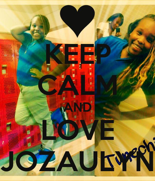 KEEP CALM AND LOVE JOZAULYN