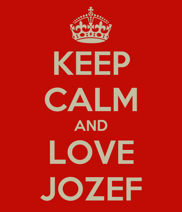 KEEP CALM AND LOVE JOZEF