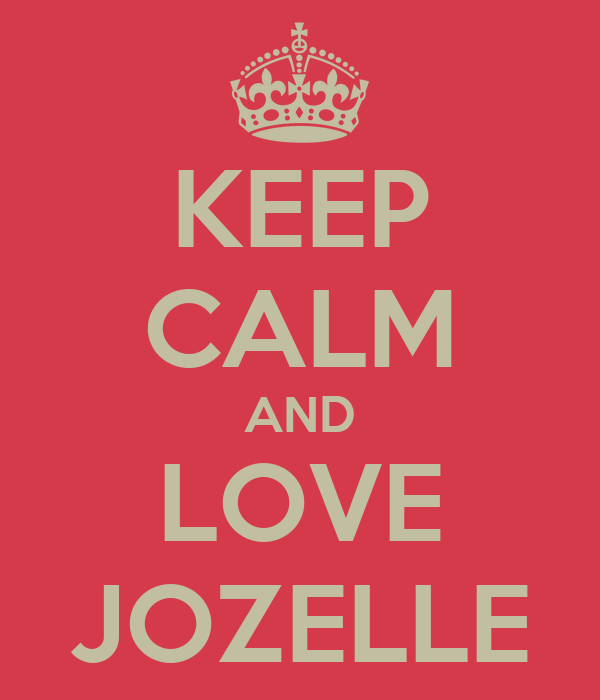KEEP CALM AND LOVE JOZELLE