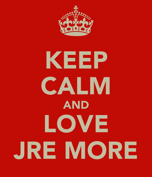 KEEP CALM AND LOVE JRE MORE