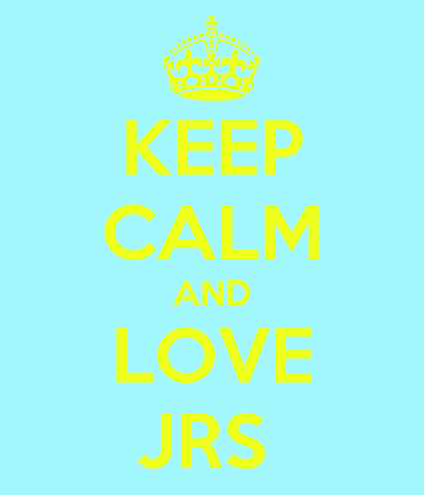 KEEP CALM AND LOVE JRS
