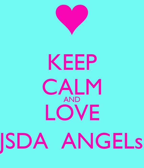 KEEP CALM AND LOVE JSDA  ANGELs