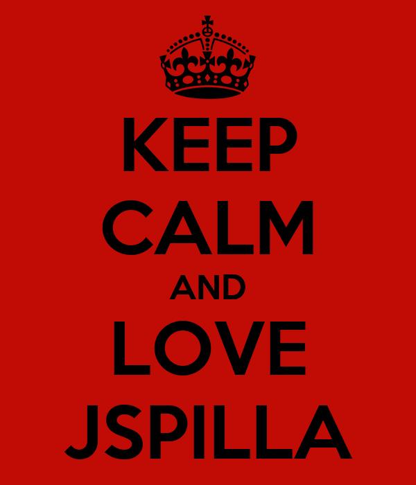 KEEP CALM AND LOVE JSPILLA