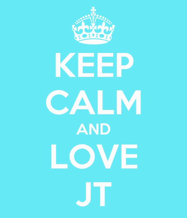 KEEP CALM AND LOVE JT
