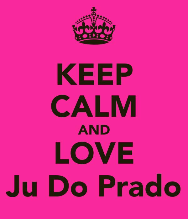 KEEP CALM AND LOVE Ju Do Prado
