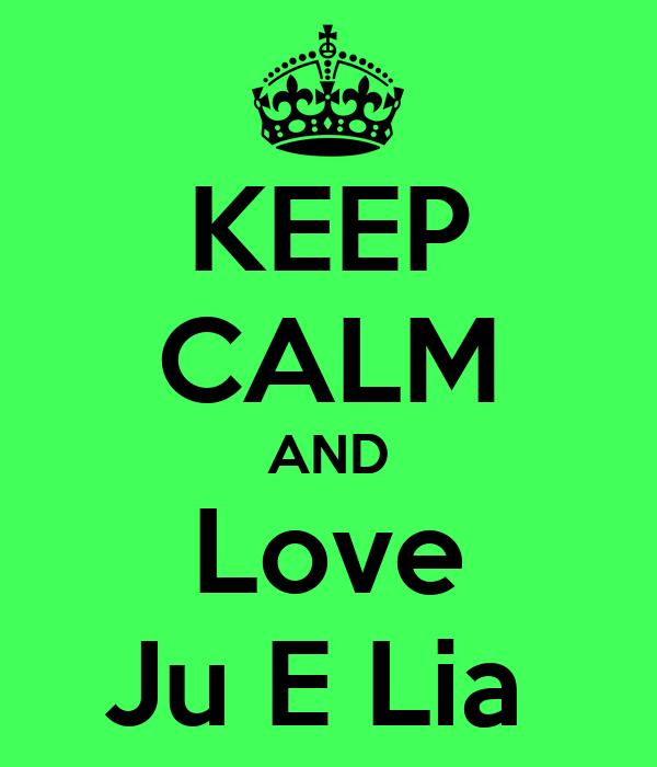 KEEP CALM AND Love Ju E Lia