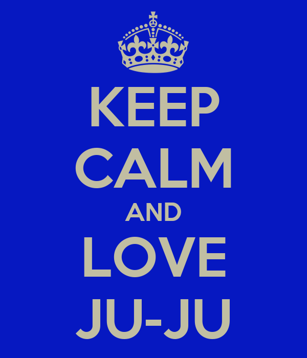 KEEP CALM AND LOVE JU-JU