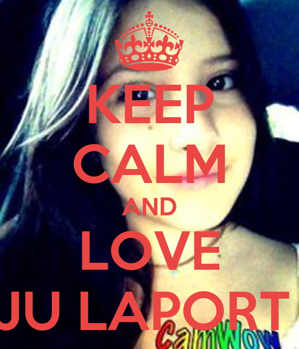 KEEP CALM AND LOVE JU LAPORT