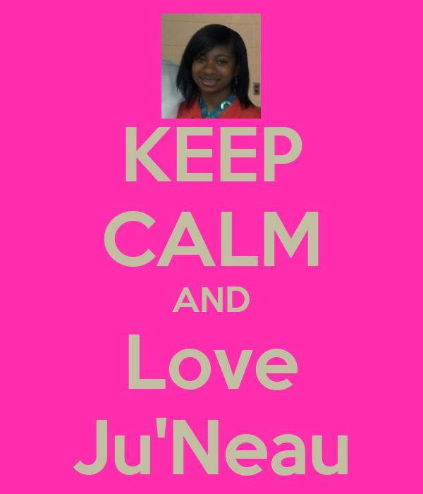 KEEP CALM AND Love Ju'Neau