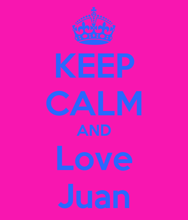 KEEP CALM AND Love Juan