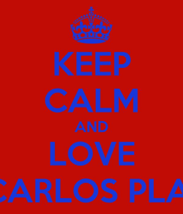 KEEP CALM AND LOVE JUAN CARLOS PLATA #15