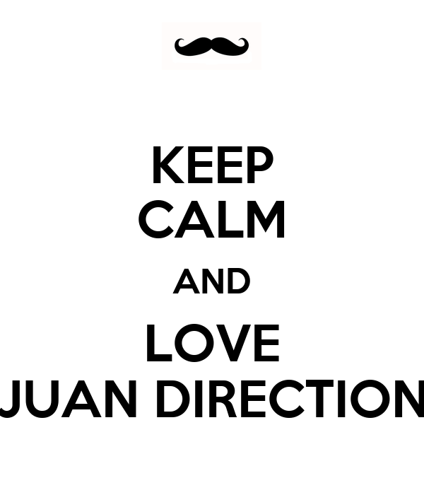 KEEP CALM AND LOVE JUAN DIRECTION
