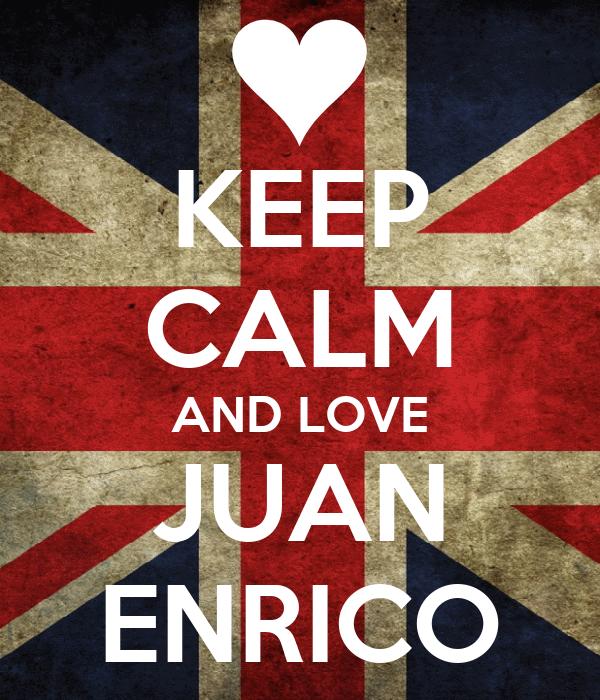 KEEP CALM AND LOVE JUAN ENRICO