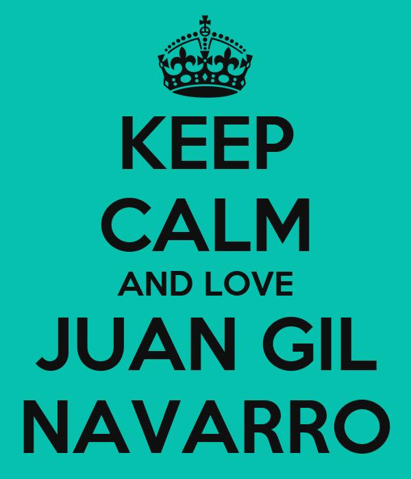 KEEP CALM AND LOVE JUAN GIL NAVARRO