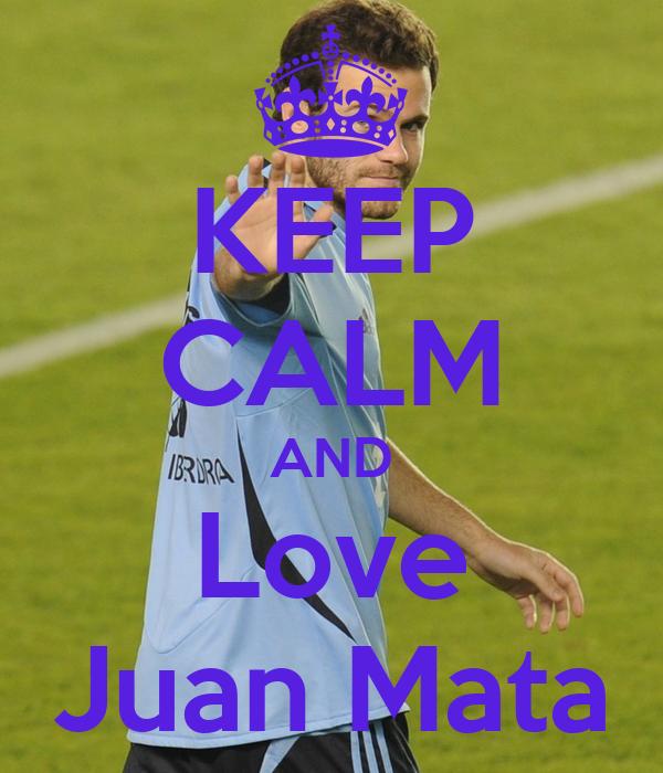 KEEP CALM AND Love Juan Mata