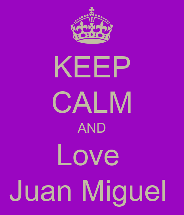 KEEP CALM AND Love  Juan Miguel