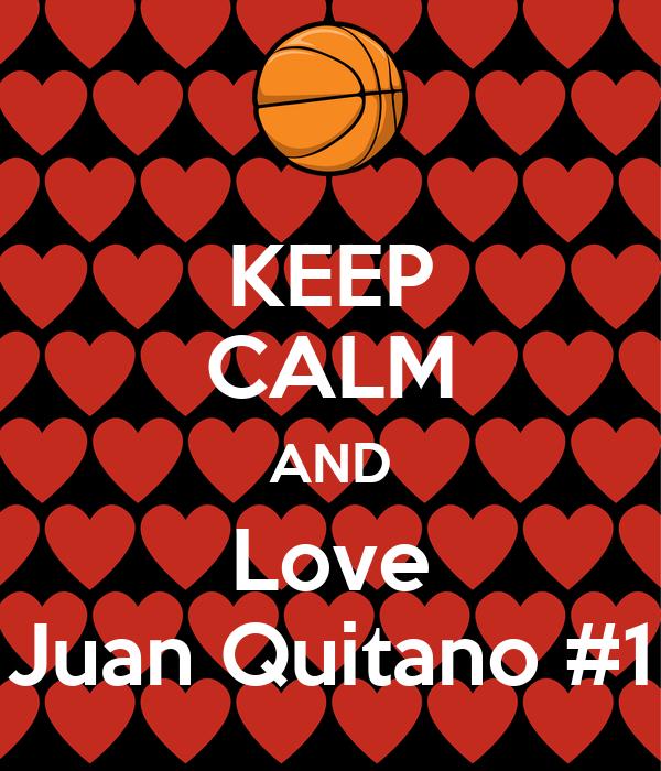 KEEP CALM AND Love Juan Quitano #1