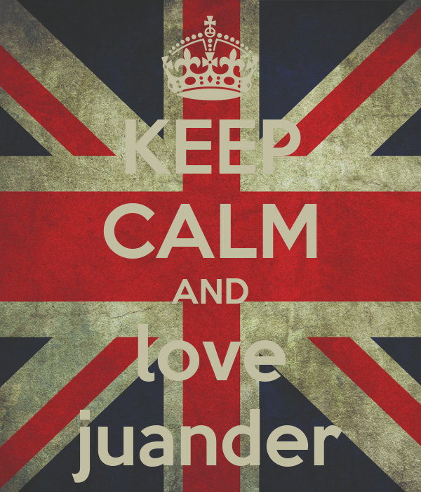KEEP CALM AND love juander