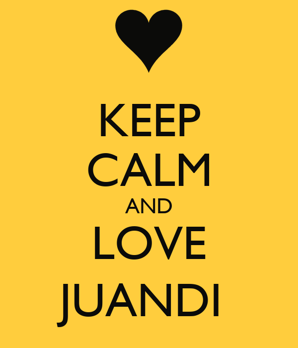 KEEP CALM AND LOVE JUANDI