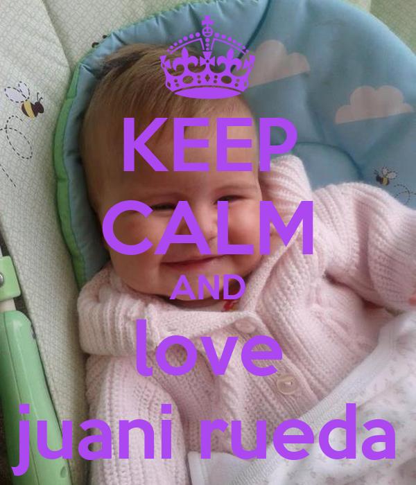 KEEP CALM AND love juani rueda