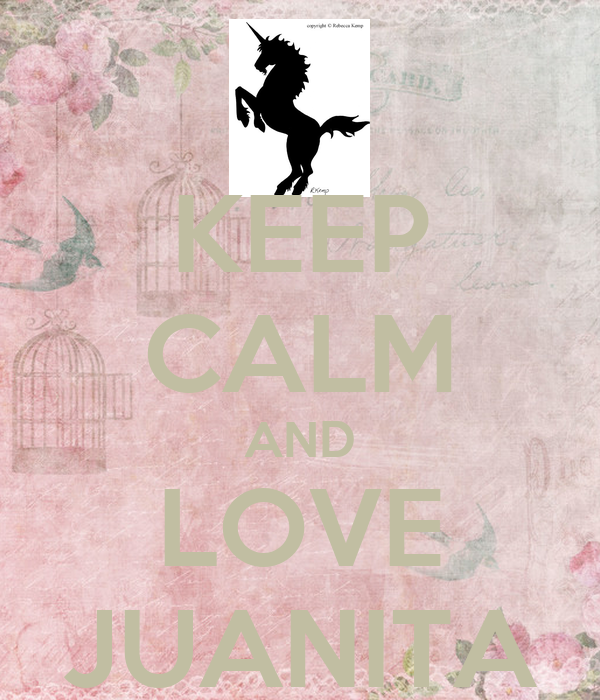 KEEP CALM AND LOVE JUANITA