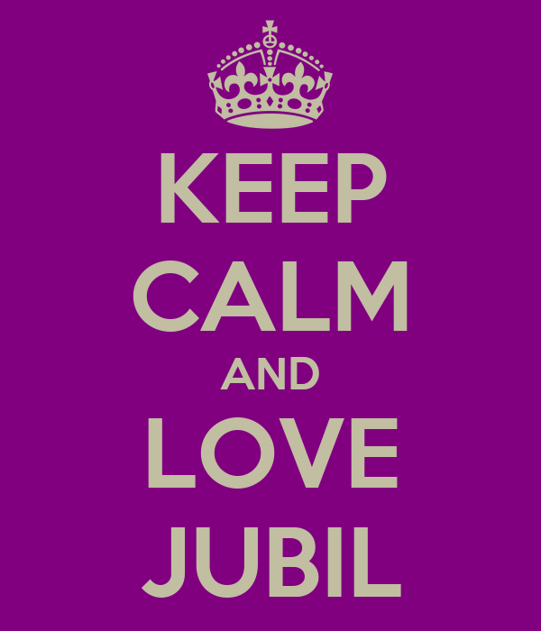 KEEP CALM AND LOVE JUBIL