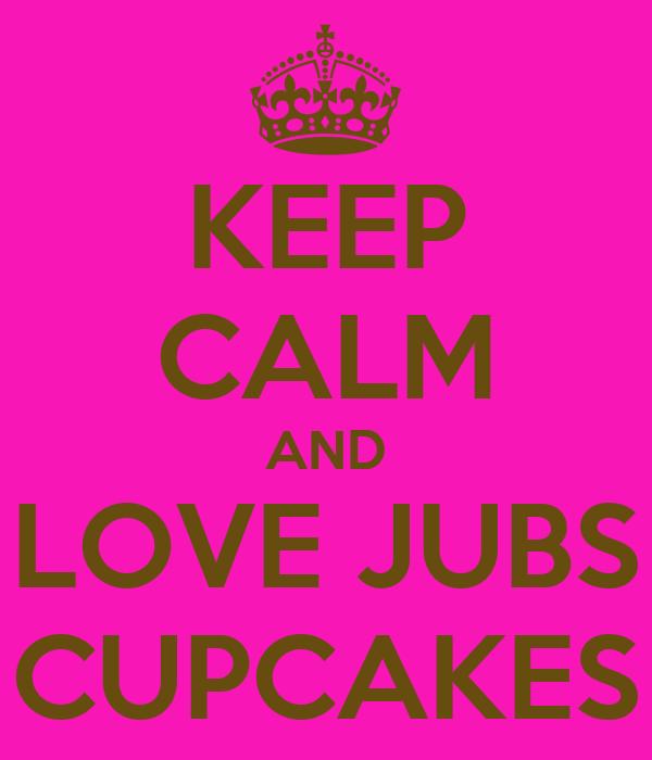 KEEP CALM AND LOVE JUBS CUPCAKES