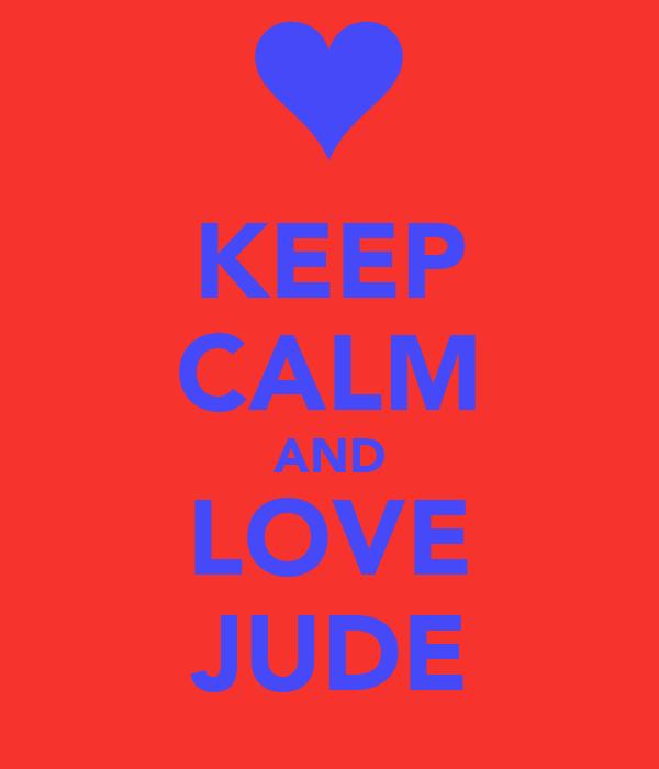 KEEP CALM AND LOVE JUDE