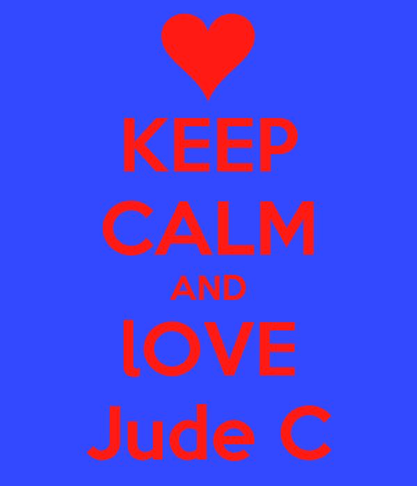 KEEP CALM AND lOVE Jude C