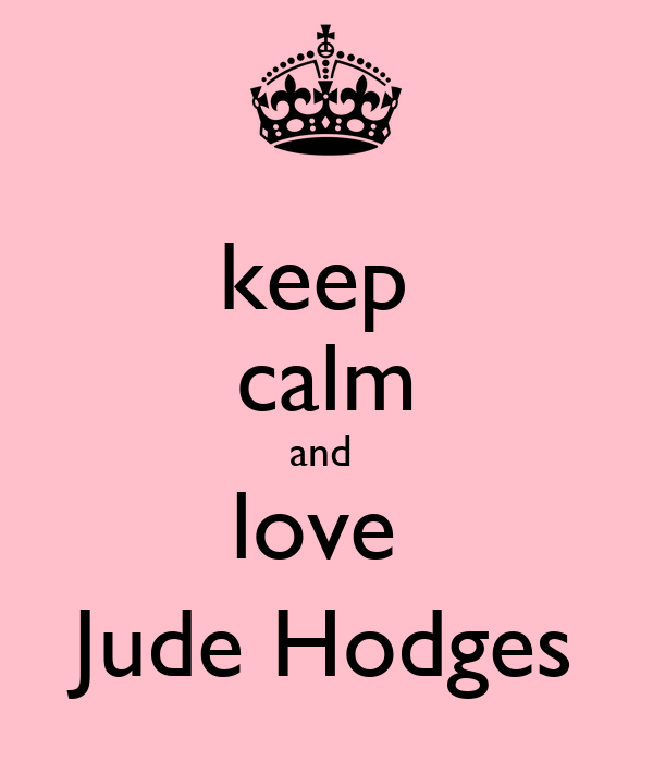 keep  calm and  love  Jude Hodges