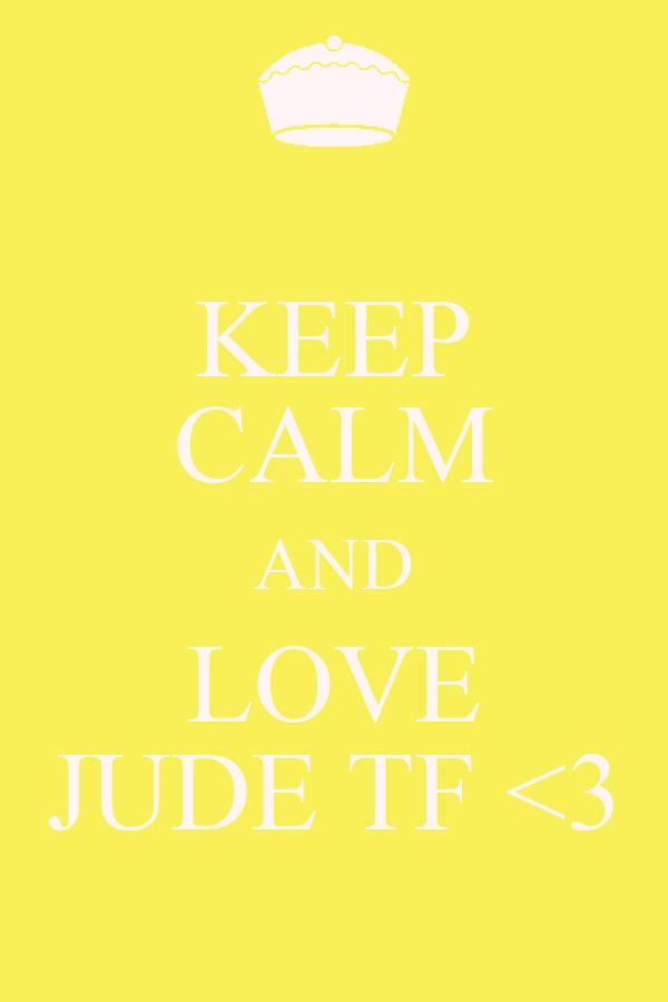 KEEP CALM AND LOVE JUDE TF <3