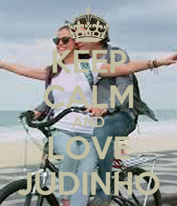 KEEP CALM AND LOVE JUDINHO
