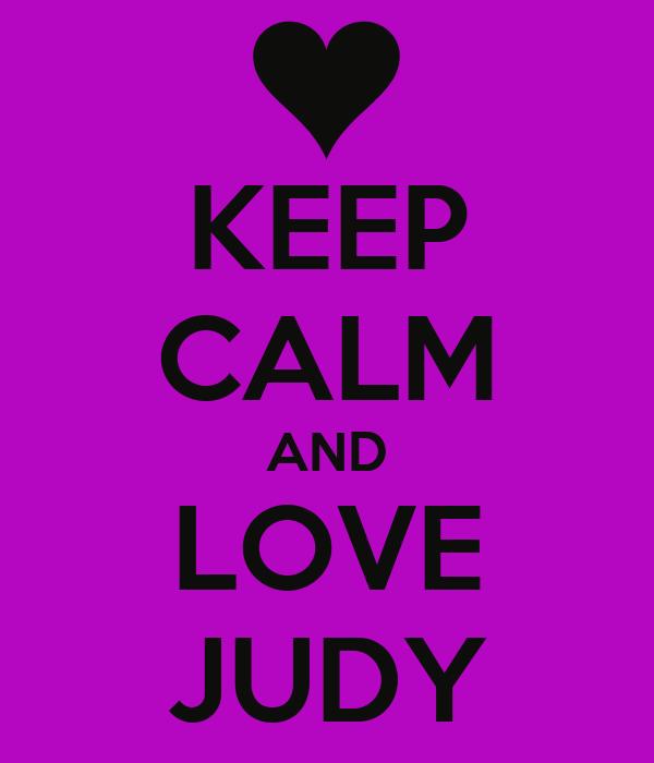 KEEP CALM AND LOVE JUDY
