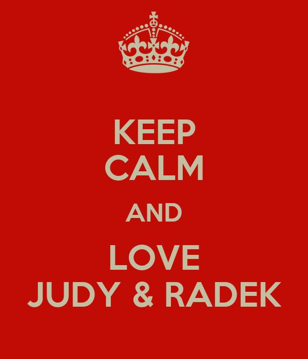 KEEP CALM AND LOVE JUDY & RADEK