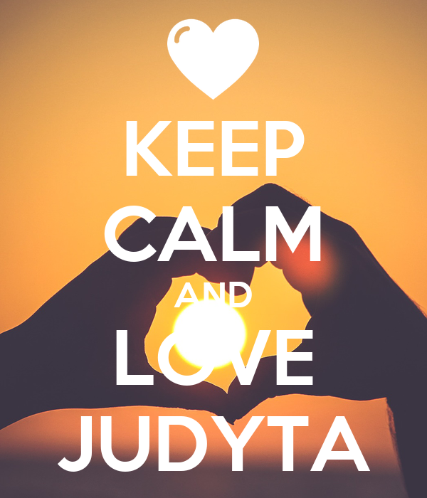 KEEP CALM AND LOVE JUDYTA