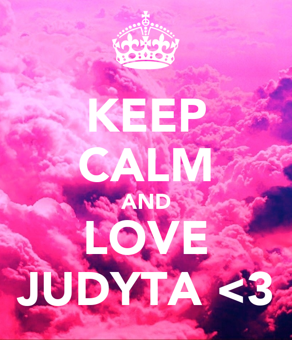 KEEP CALM AND LOVE JUDYTA <3