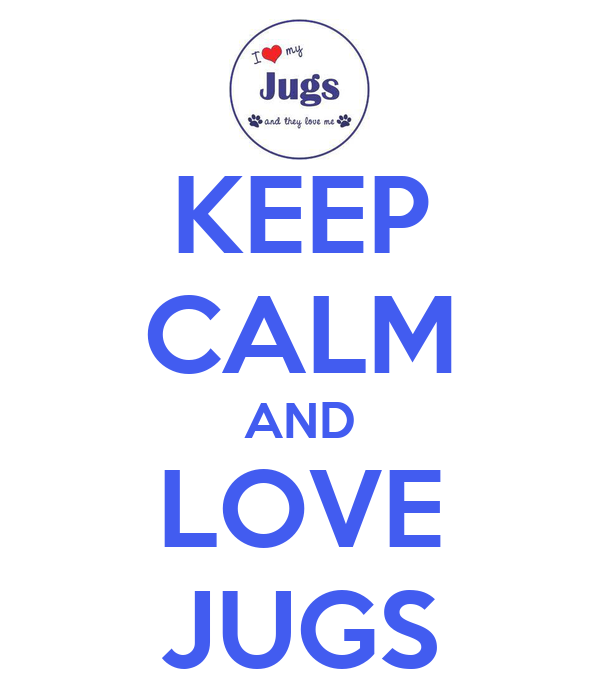 KEEP CALM AND LOVE JUGS