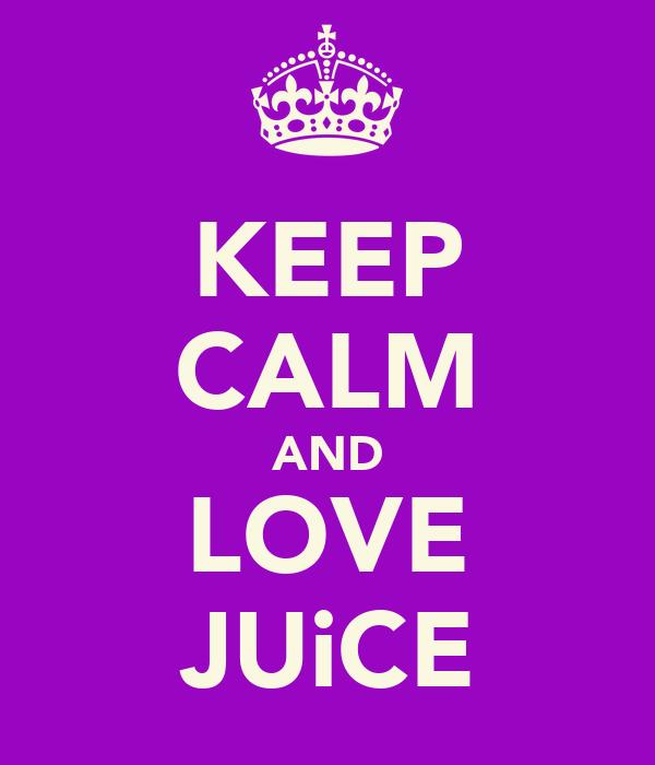 KEEP CALM AND LOVE JUiCE