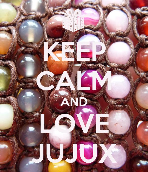 KEEP CALM AND LOVE JUJUX