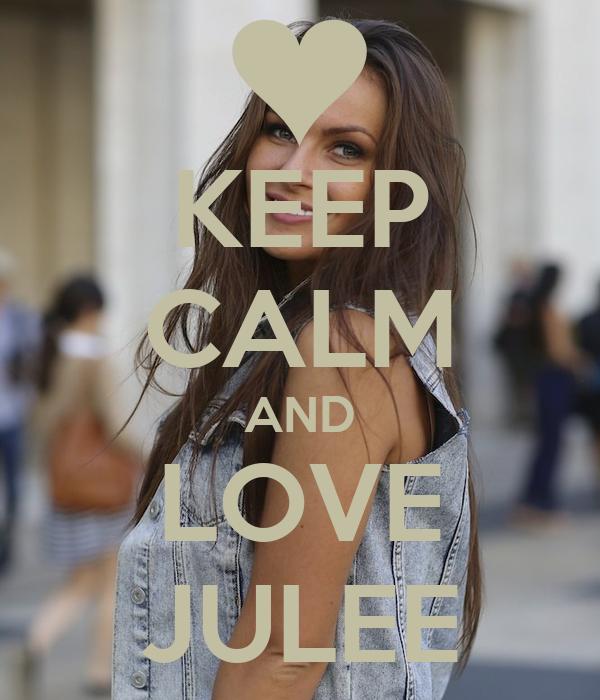 KEEP CALM AND LOVE JULEE