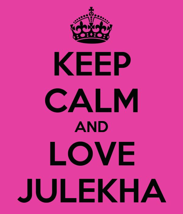 KEEP CALM AND LOVE JULEKHA