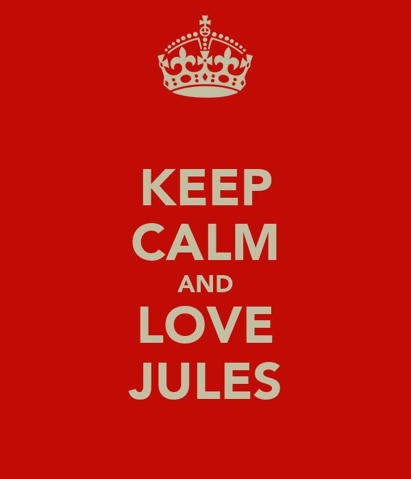 KEEP CALM AND LOVE JULES