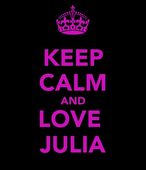KEEP CALM AND LOVE  JULIA