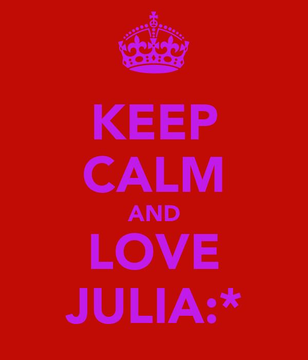 KEEP CALM AND LOVE JULIA:*
