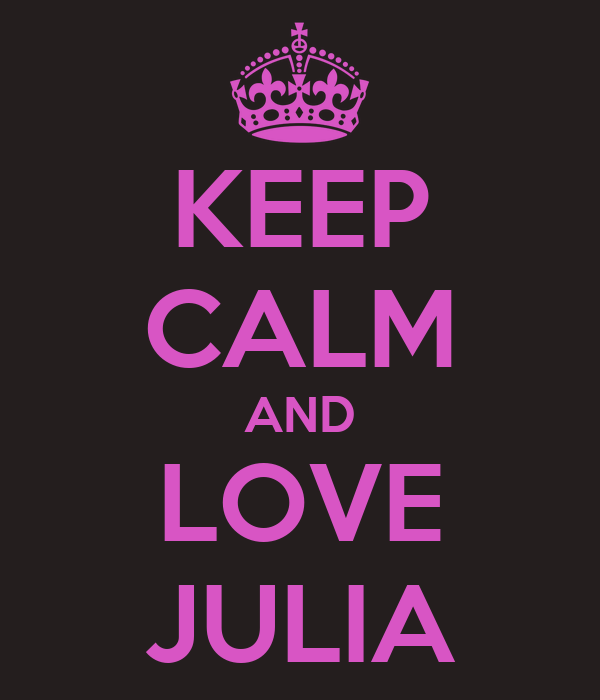KEEP CALM AND LOVE JULIA