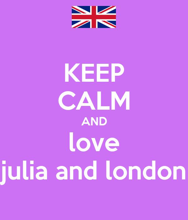 KEEP CALM AND love julia and london