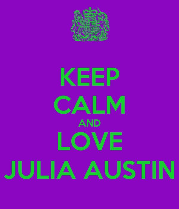 KEEP CALM AND LOVE JULIA AUSTIN