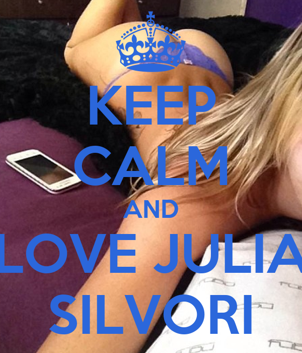 KEEP CALM AND LOVE JULIA SILVORI
